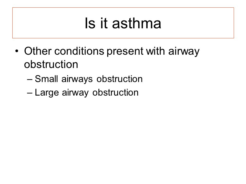 Is it asthma Other conditions present with airway obstruction