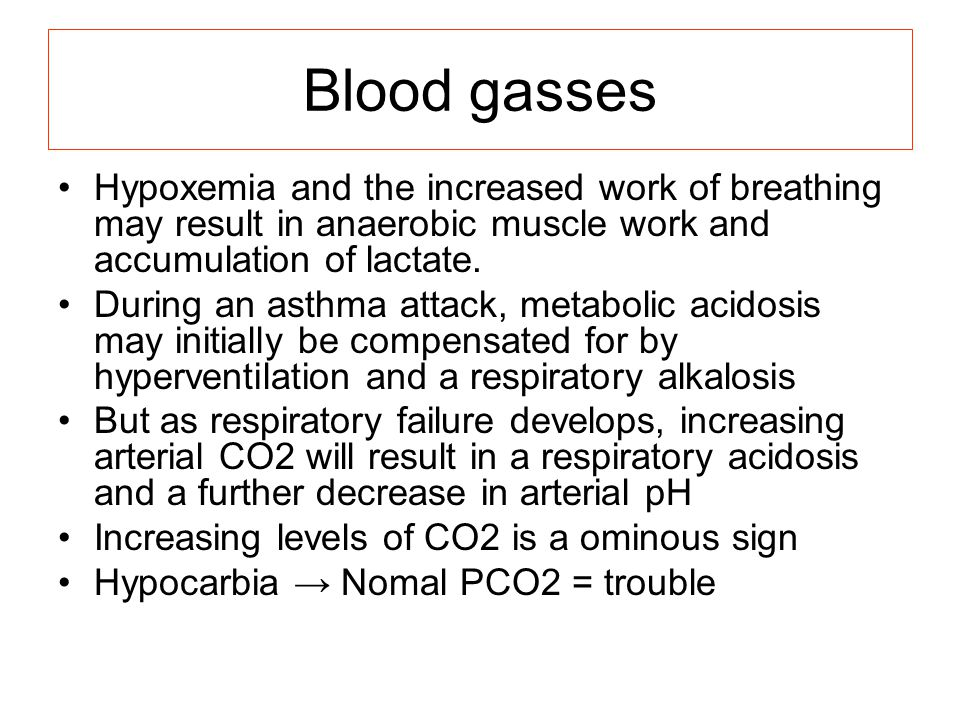 Blood gasses Hypoxemia and the increased work of breathing may result in anaerobic muscle work and accumulation of lactate.