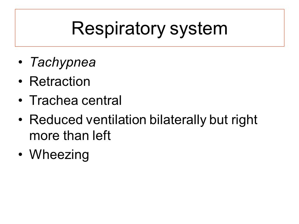 Respiratory system Tachypnea Retraction Trachea central
