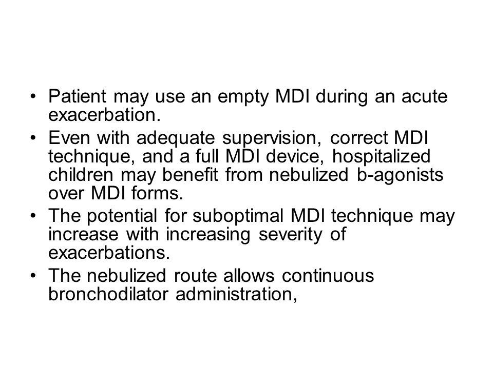 Patient may use an empty MDI during an acute exacerbation.