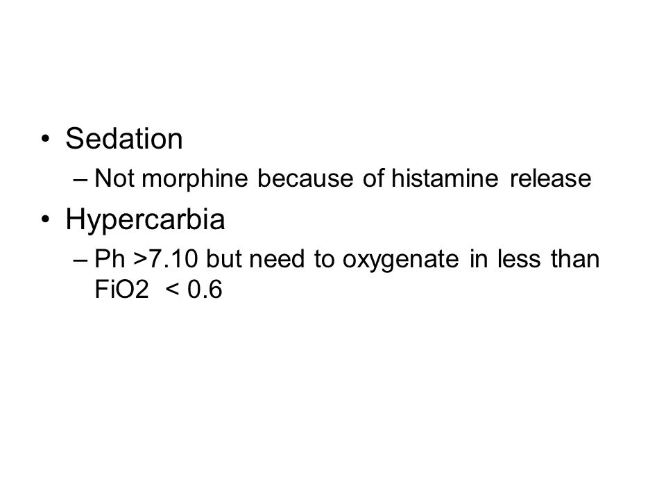 Sedation Hypercarbia Not morphine because of histamine release