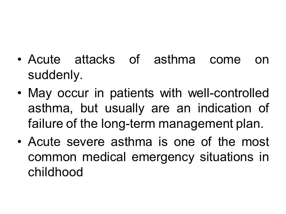 Acute attacks of asthma come on suddenly.