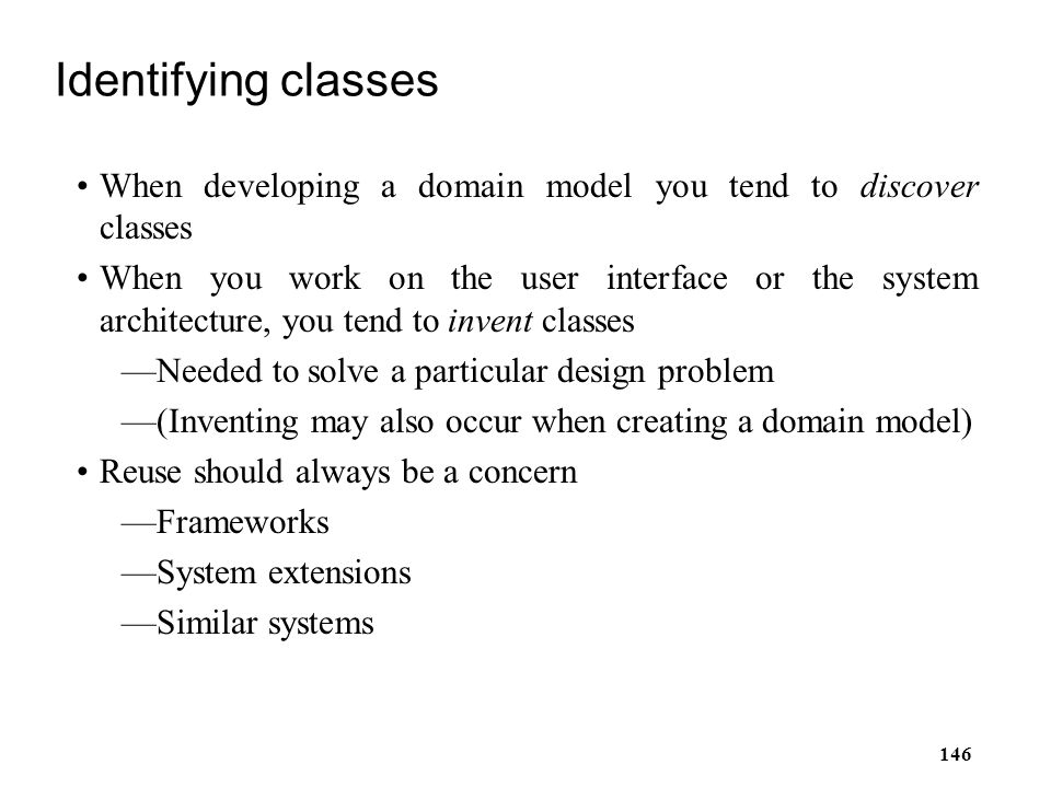 Identifying classes When developing a domain model you tend to discover classes.