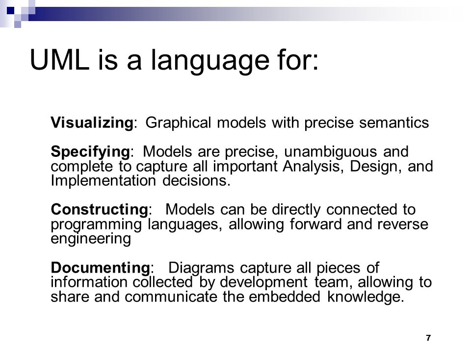 UML is a language for: Visualizing: Graphical models with precise semantics.
