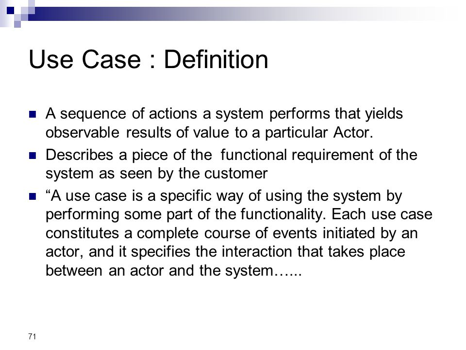 Use Case : Definition A sequence of actions a system performs that yields observable results of value to a particular Actor.