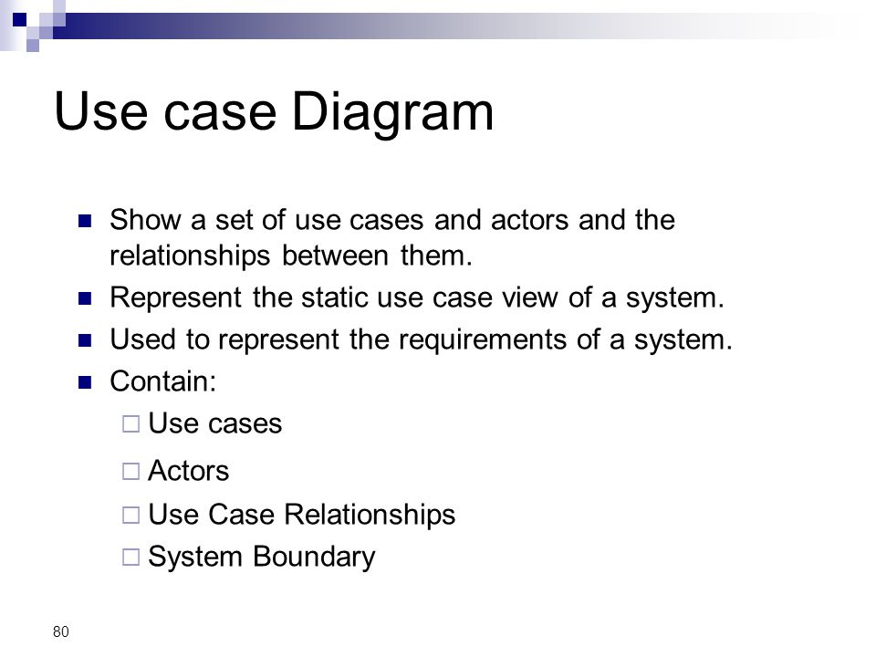 Use case Diagram Show a set of use cases and actors and the relationships between them. Represent the static use case view of a system.