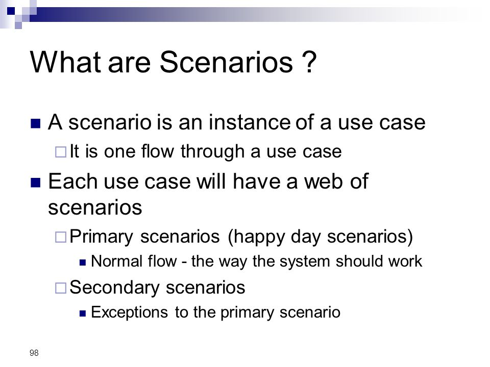 What are Scenarios A scenario is an instance of a use case