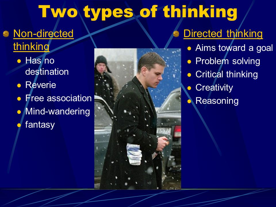 Two types of thinking Non-directed thinking Directed thinking