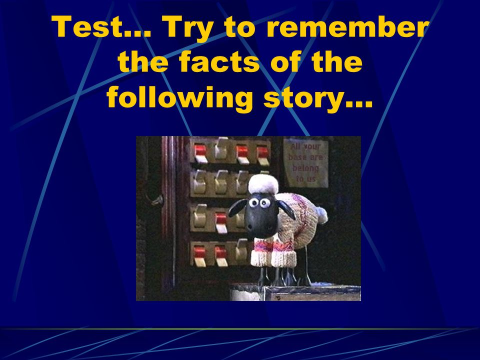 Test… Try to remember the facts of the following story…