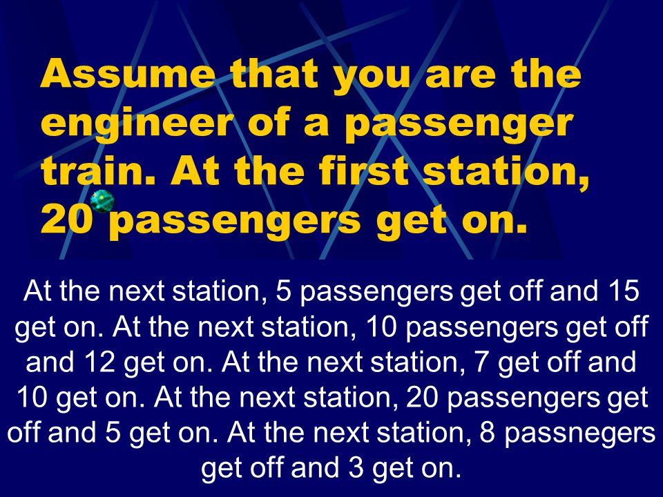 Assume that you are the engineer of a passenger train