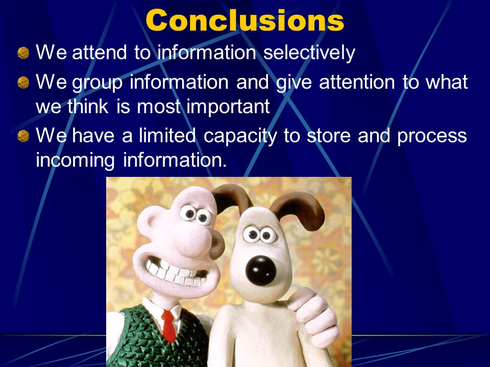 Conclusions We attend to information selectively