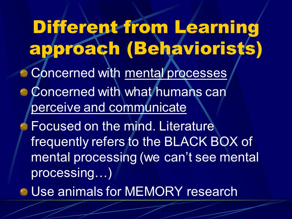 Different from Learning approach (Behaviorists)