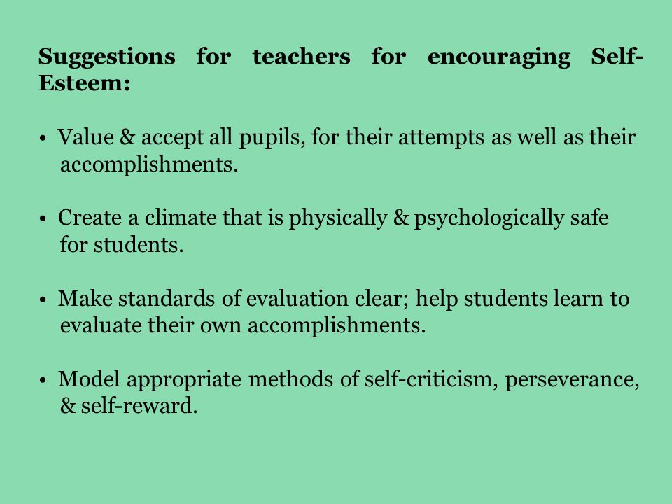 Suggestions for teachers for encouraging Self-Esteem: