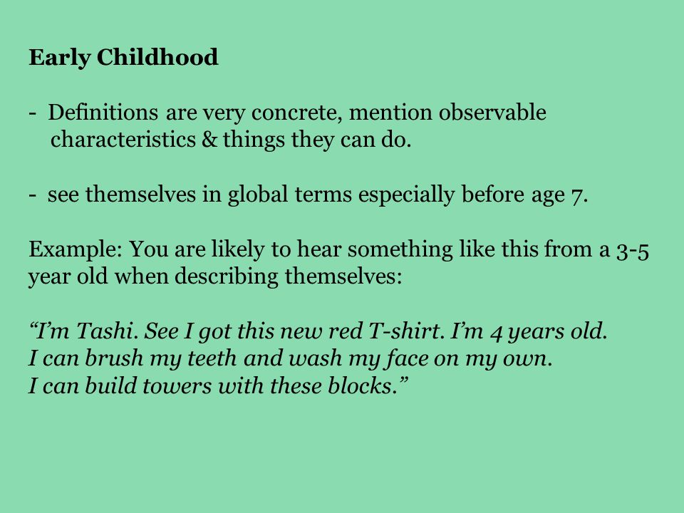 Early Childhood Definitions are very concrete, mention observable. characteristics & things they can do.