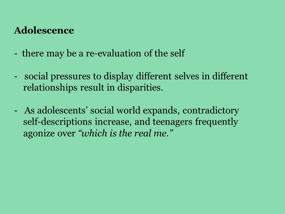 Adolescence there may be a re-evaluation of the self. social pressures to display different selves in different.