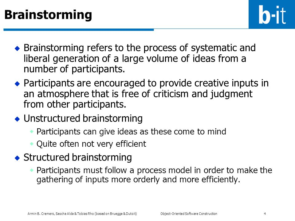 Brainstorming Brainstorming refers to the process of systematic and liberal generation of a large volume of ideas from a number of participants.