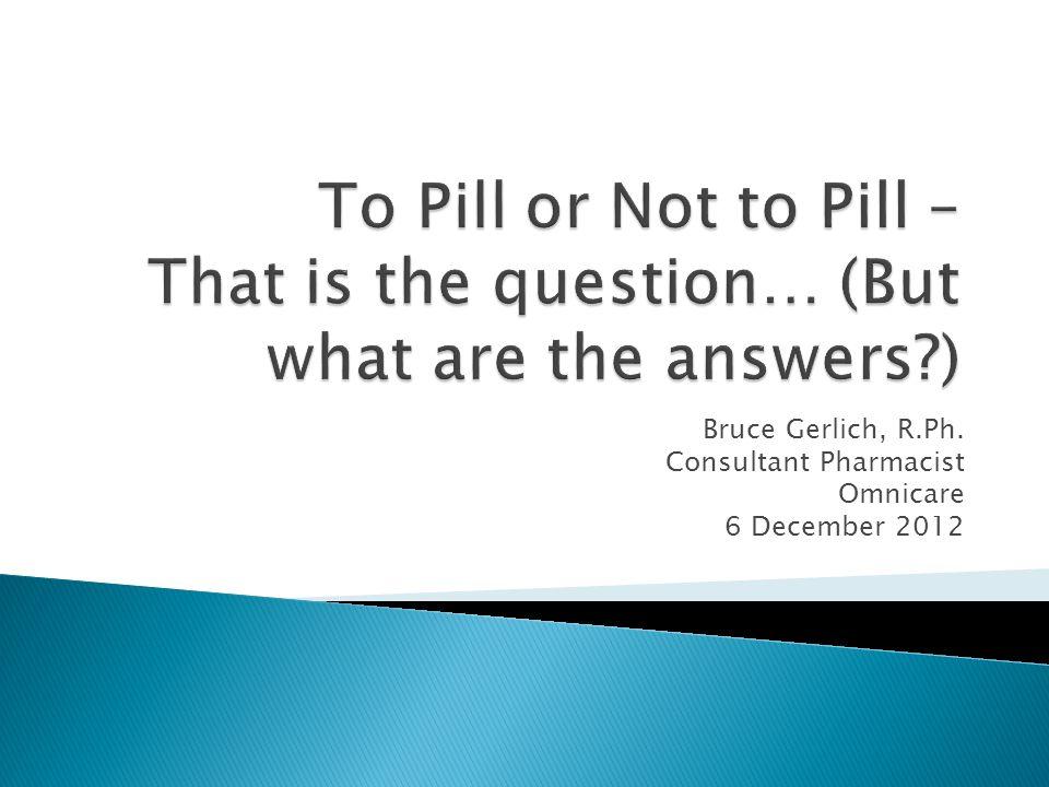 Bruce Gerlich, R.Ph. Consultant Pharmacist Omnicare 6 December 2012