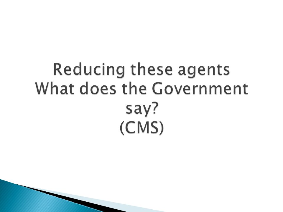 Reducing these agents What does the Government say (CMS)