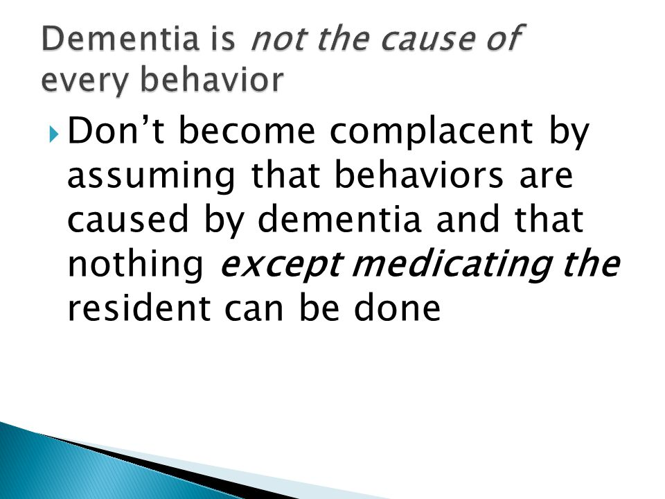 Dementia is not the cause of every behavior