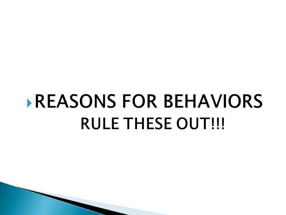 REASONS FOR BEHAVIORS RULE THESE OUT!!!