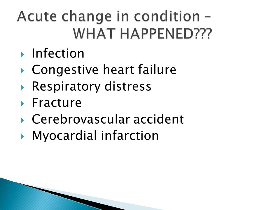 Acute change in condition – WHAT HAPPENED