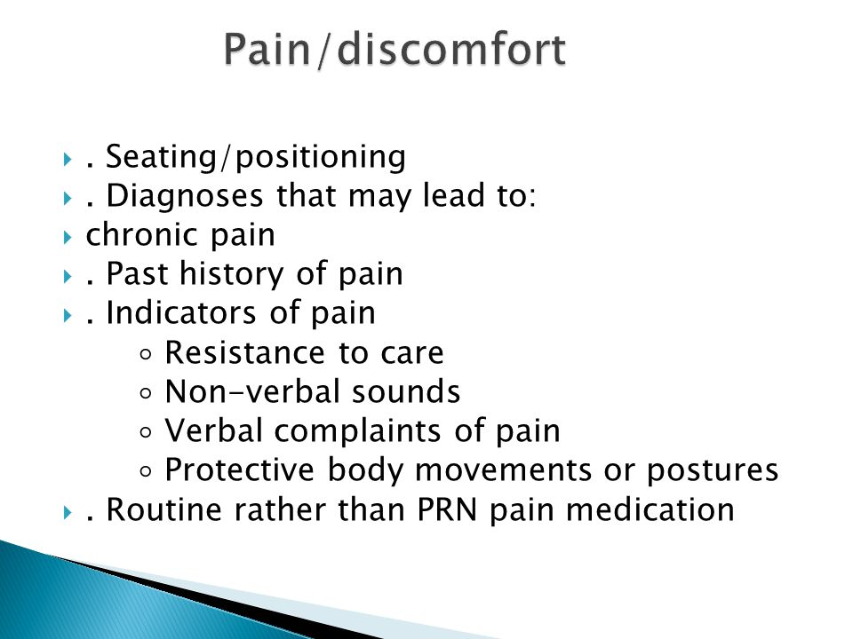 Pain/discomfort . Seating/positioning . Diagnoses that may lead to: