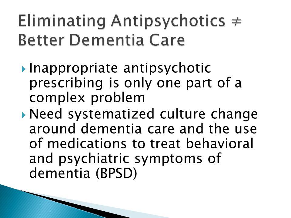 Eliminating Antipsychotics ≠ Better Dementia Care