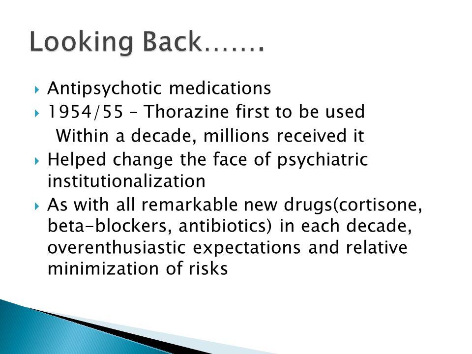 Looking Back……. Antipsychotic medications