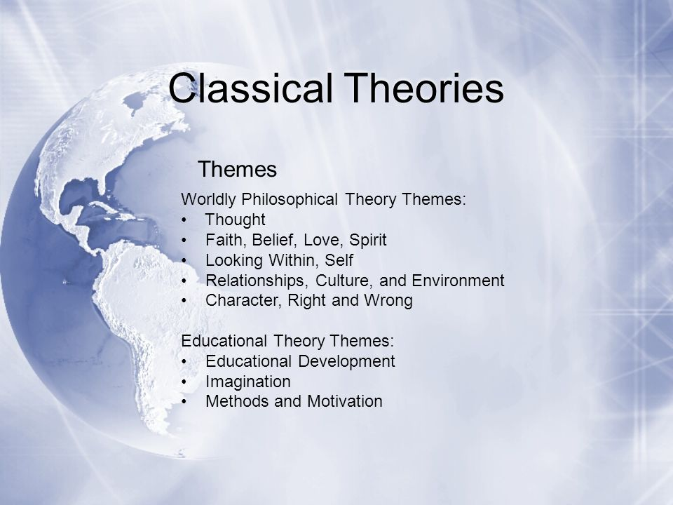 Classical Theories Themes Worldly Philosophical Theory Themes: Thought