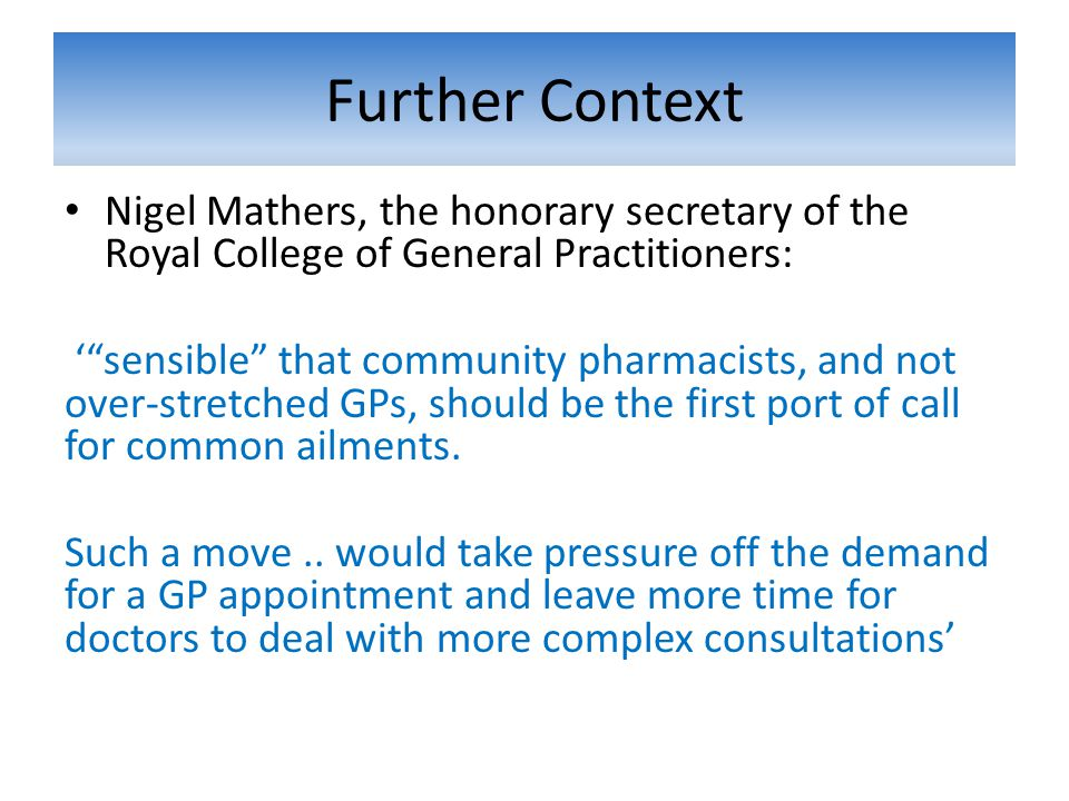 Further Context Nigel Mathers, the honorary secretary of the Royal College of General Practitioners:
