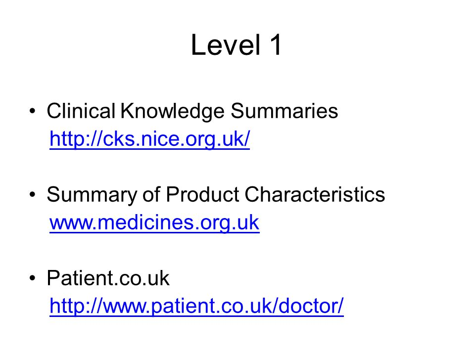 Level 1 Clinical Knowledge Summaries http://cks.nice.org.uk/