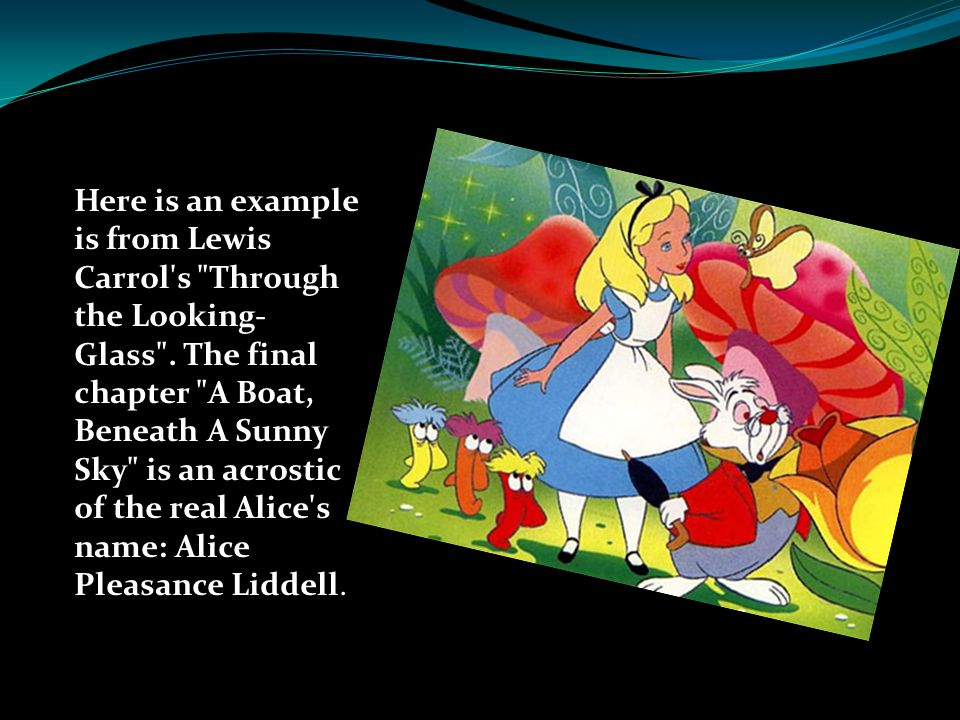 Here is an example is from Lewis Carrol s Through the Looking-Glass