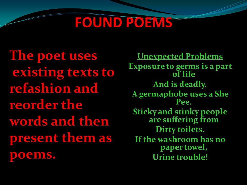 FOUND POEMS The poet uses existing texts to refashion and reorder the
