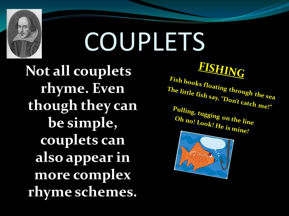 COUPLETS Not all couplets rhyme. Even though they can be simple, couplets can also appear in more complex rhyme schemes.