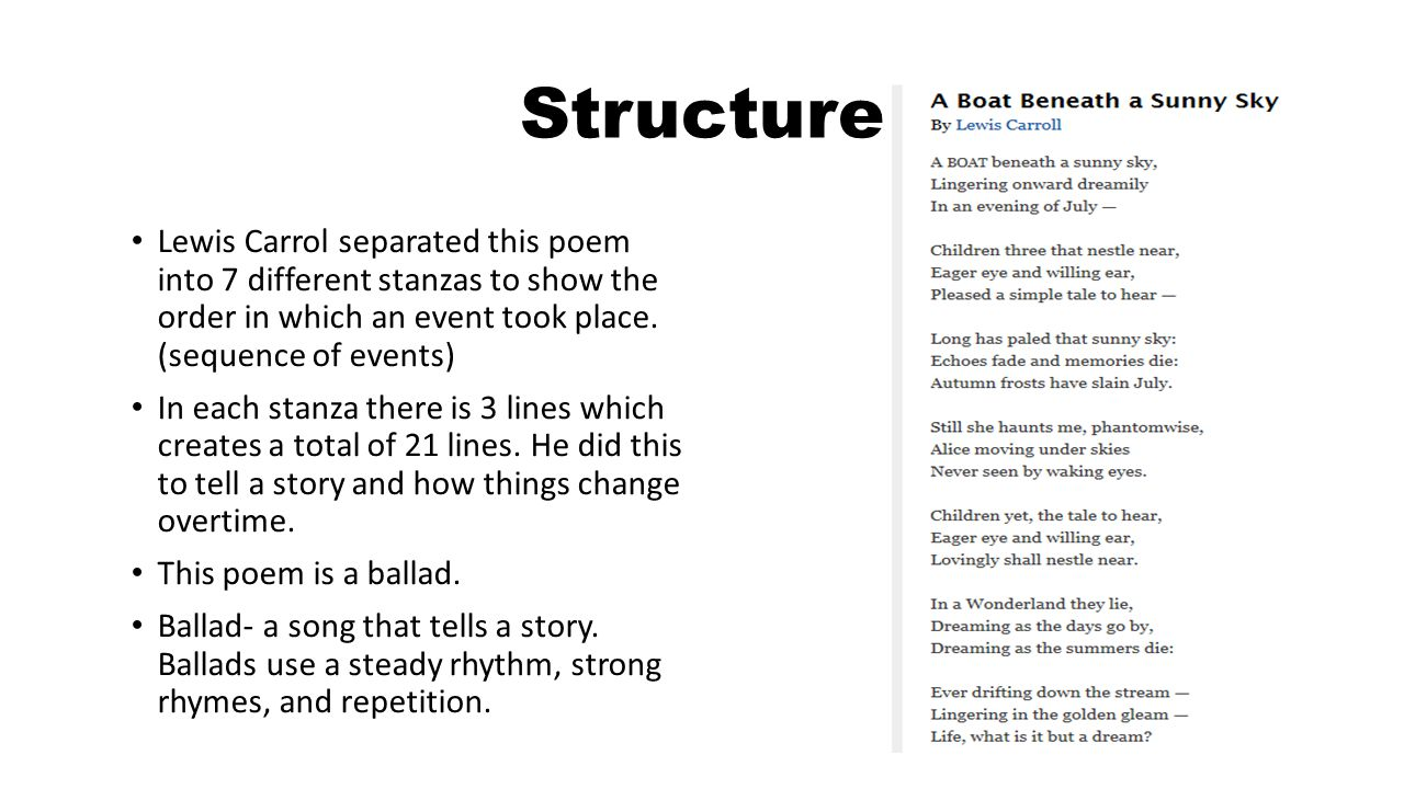 Structure Lewis Carrol separated this poem into 7 different stanzas to show the order in which an event took place. (sequence of events)