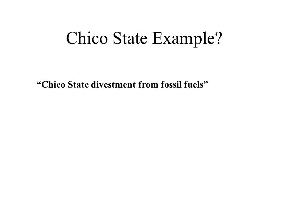 Chico State Example Chico State divestment from fossil fuels