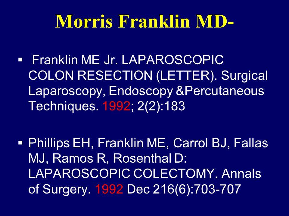 Morris Franklin MD- Franklin ME Jr. LAPAROSCOPIC COLON RESECTION (LETTER). Surgical Laparoscopy, Endoscopy &Percutaneous Techniques. 1992; 2(2):183.