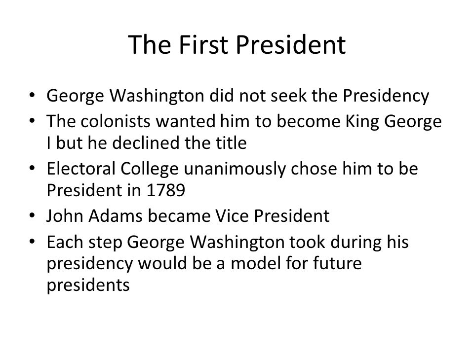 The First President George Washington did not seek the Presidency