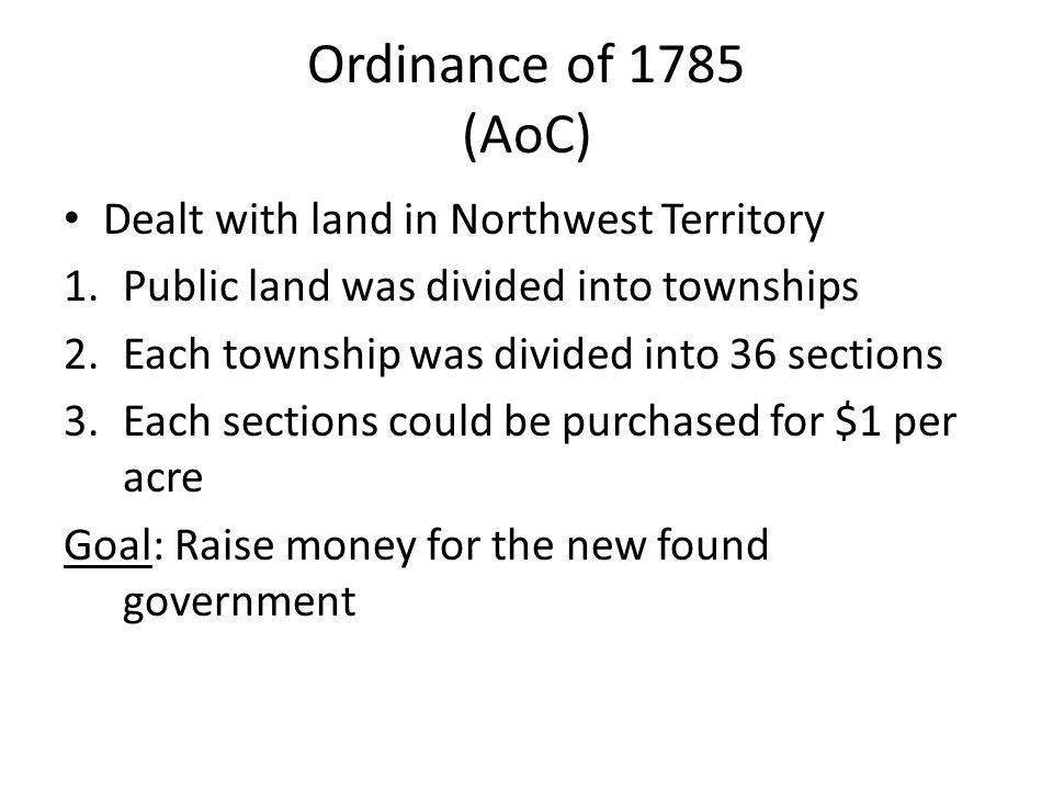 Ordinance of 1785 (AoC) Dealt with land in Northwest Territory
