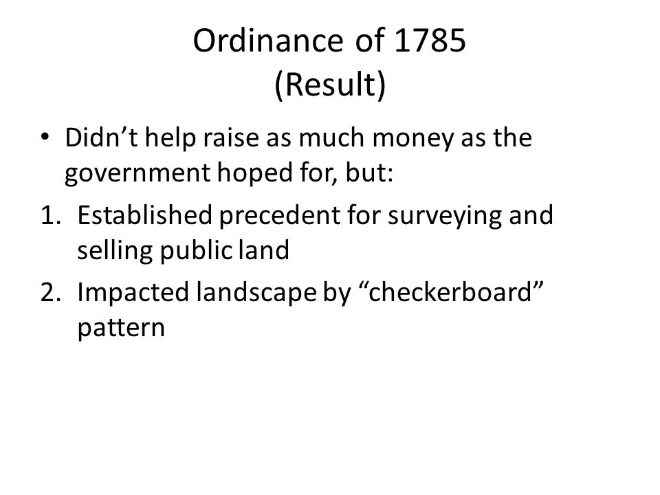 Ordinance of 1785 (Result) Didn't help raise as much money as the government hoped for, but: