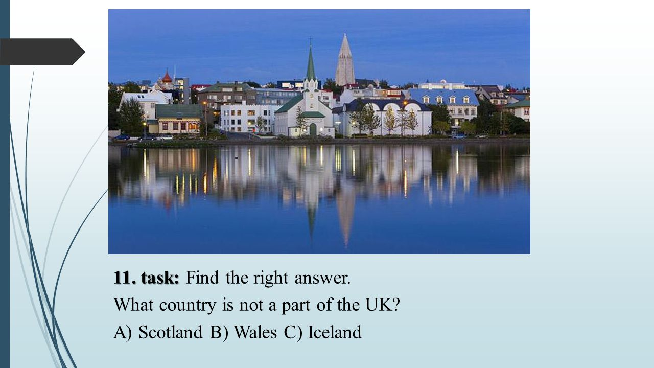 11. task: Find the right answer. What country is not a part of the UK