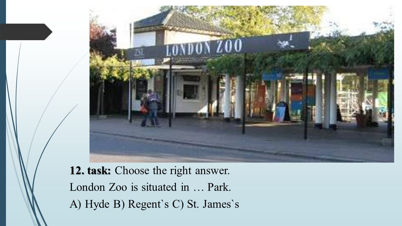 12. task: Choose the right answer. London Zoo is situated in … Park