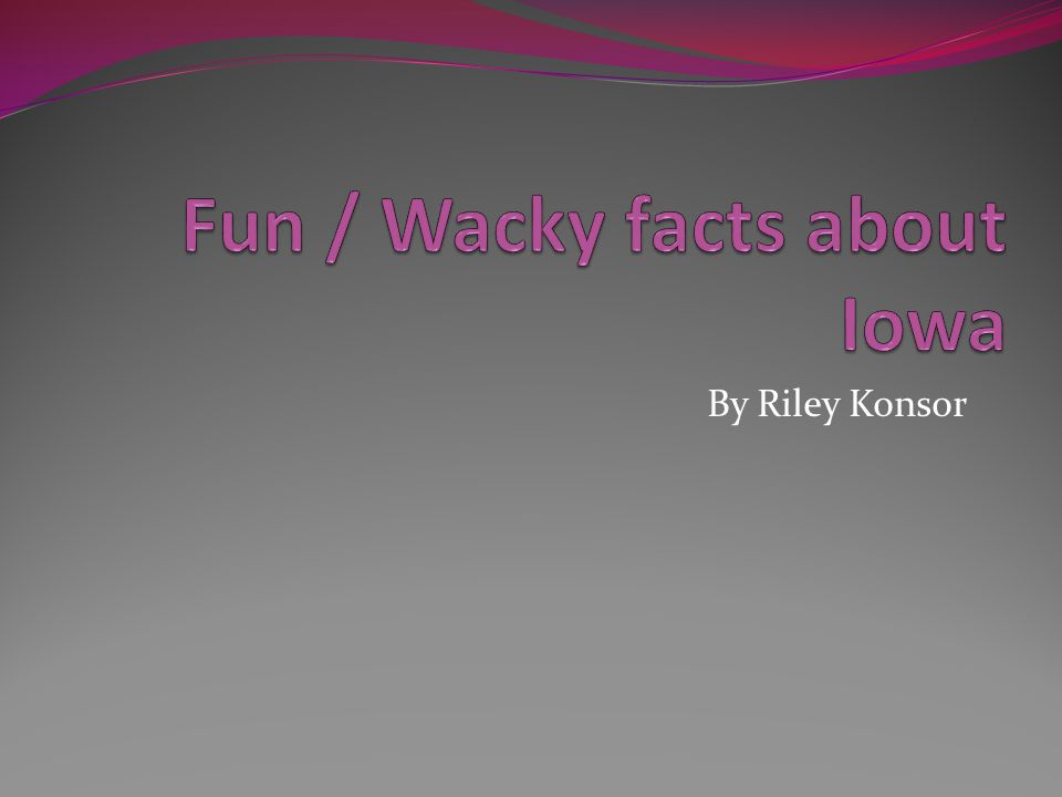 Fun / Wacky facts about Iowa