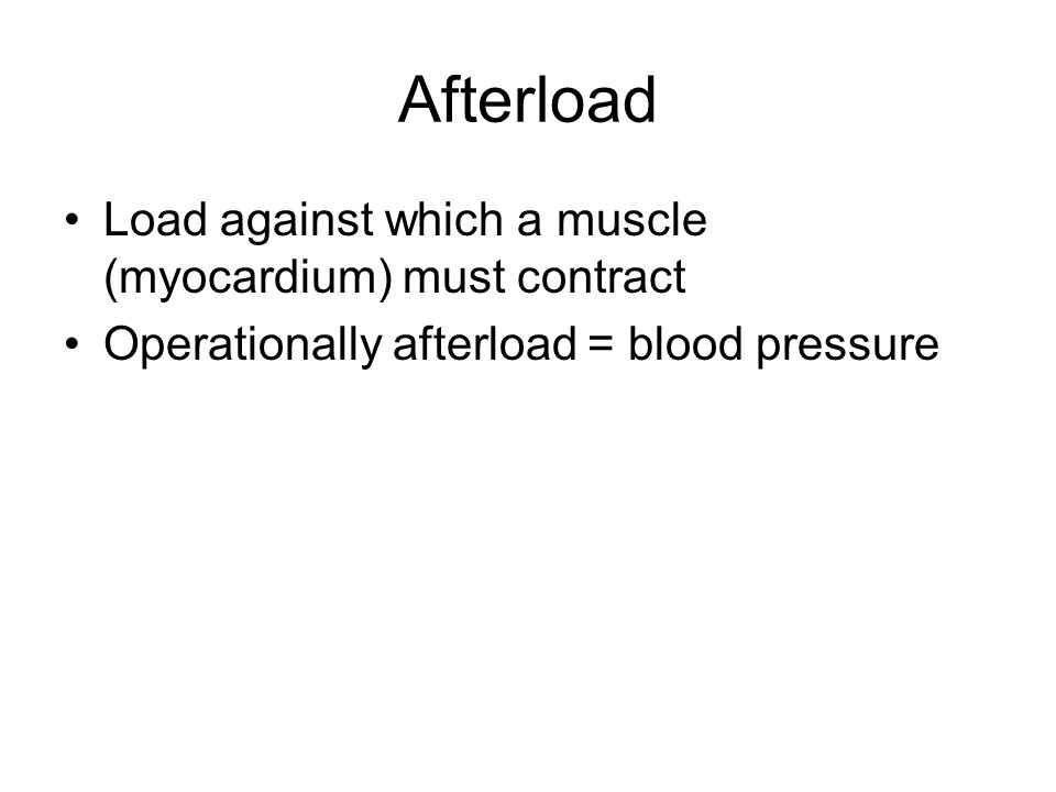 Afterload Load against which a muscle (myocardium) must contract