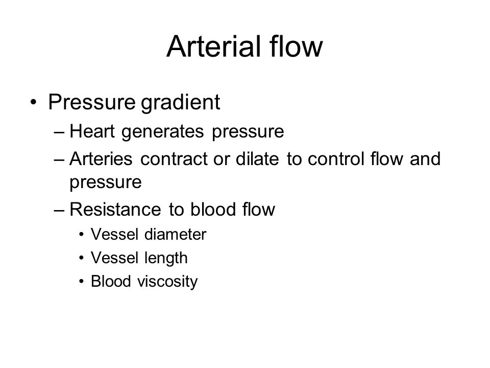 Arterial flow Pressure gradient Heart generates pressure