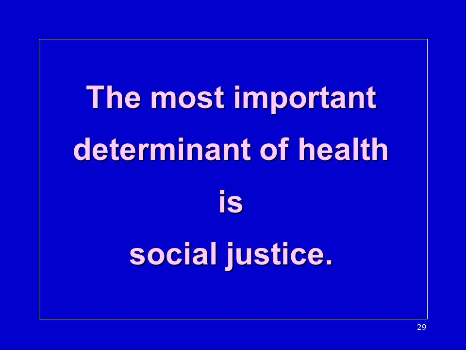 The most important determinant of health is