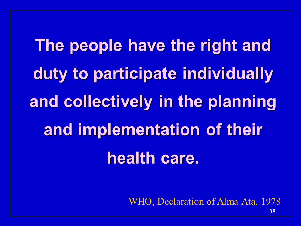 The people have the right and duty to participate individually and collectively in the planning and implementation of their health care.