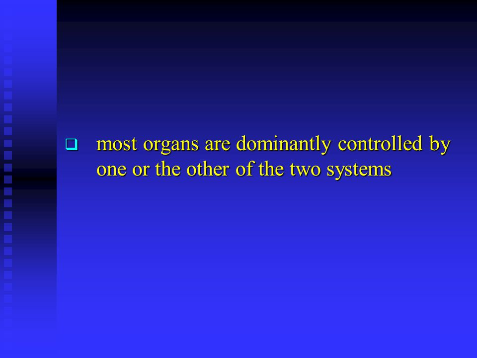 most organs are dominantly controlled by one or the other of the two systems