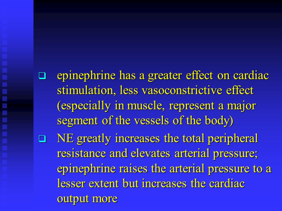 epinephrine has a greater effect on cardiac stimulation, less vasoconstrictive effect (especially in muscle, represent a major segment of the vessels of the body)