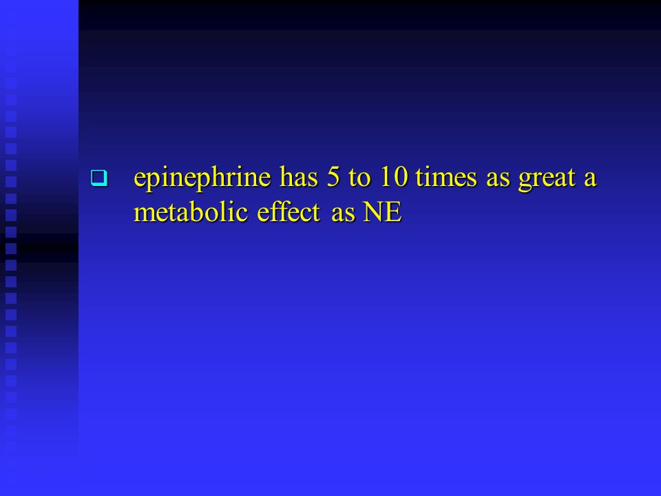 epinephrine has 5 to 10 times as great a metabolic effect as NE